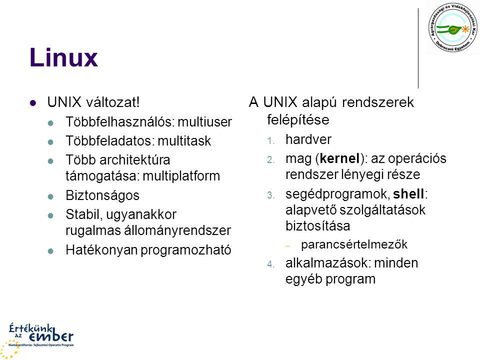 Linux UNIX változat! Többfelhasználós: multiuser Többfeladatos: multitask Több architektúra támogatása: multiplatform Biztonságos Stabil, ugyanakkor r