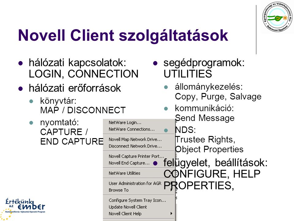 Novell Client szolgáltatások hálózati kapcsolatok: LOGIN, CONNECTION hálózati erőforrások könyvtár: MAP / DISCONNECT nyomtató: CAPTURE / END CAPTURE s