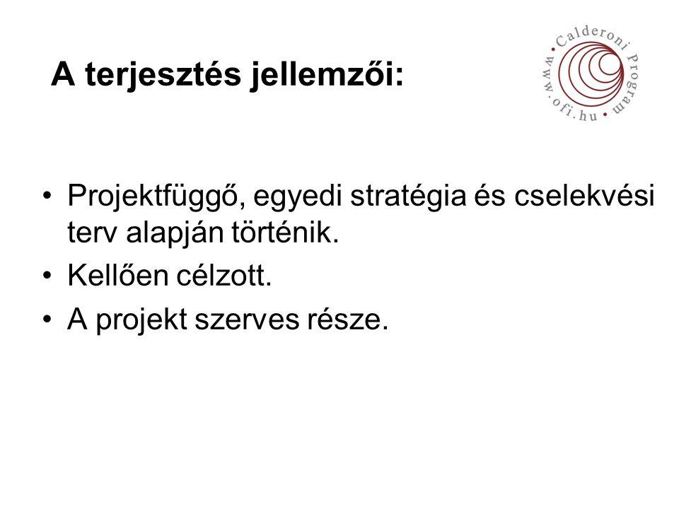 A terjesztés jellemzői: Projektfüggő, egyedi stratégia és cselekvési terv alapján történik.