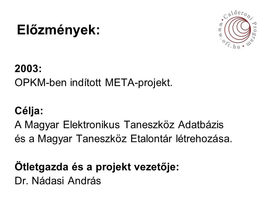 Előzmények (folyt.): META: Taneszköz-információs rendszer Jellemzői: Megfelel a hatályos közoktatási törvénynek.