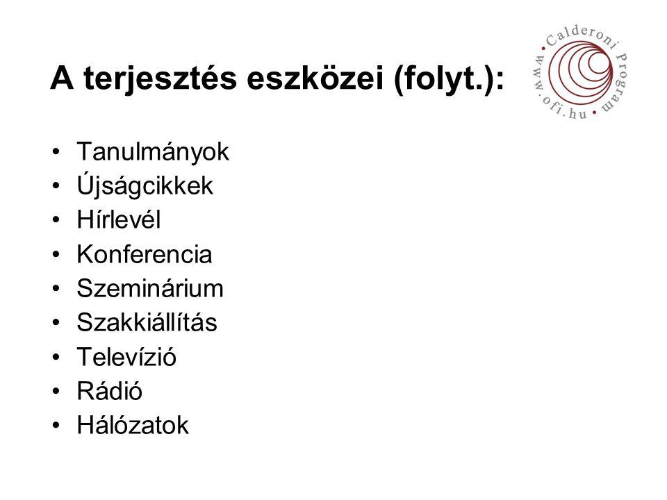 A terjesztés eszközei (folyt.): Tanulmányok Újságcikkek Hírlevél Konferencia Szeminárium Szakkiállítás Televízió Rádió Hálózatok