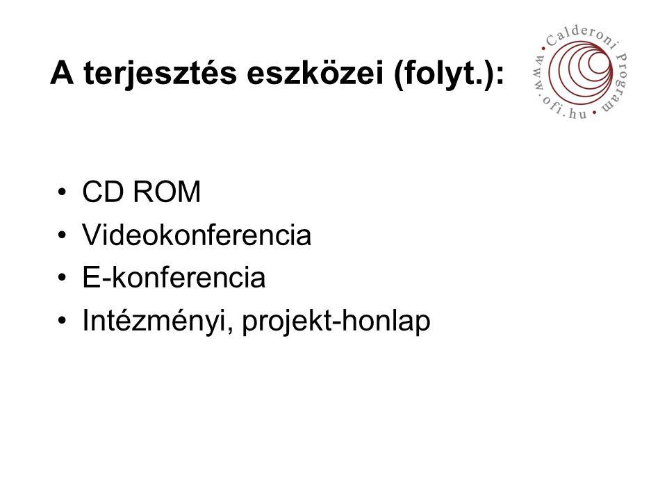 A terjesztés eszközei (folyt.): CD ROM Videokonferencia E-konferencia Intézményi, projekt-honlap