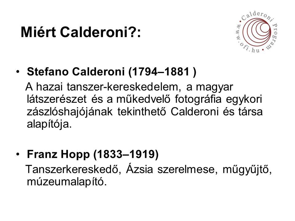 Miért Calderoni : Stefano Calderoni (1794–1881 ) A hazai tanszer-kereskedelem, a magyar látszerészet és a műkedvelő fotográfia egykori zászlóshajójának tekinthető Calderoni és társa alapítója.