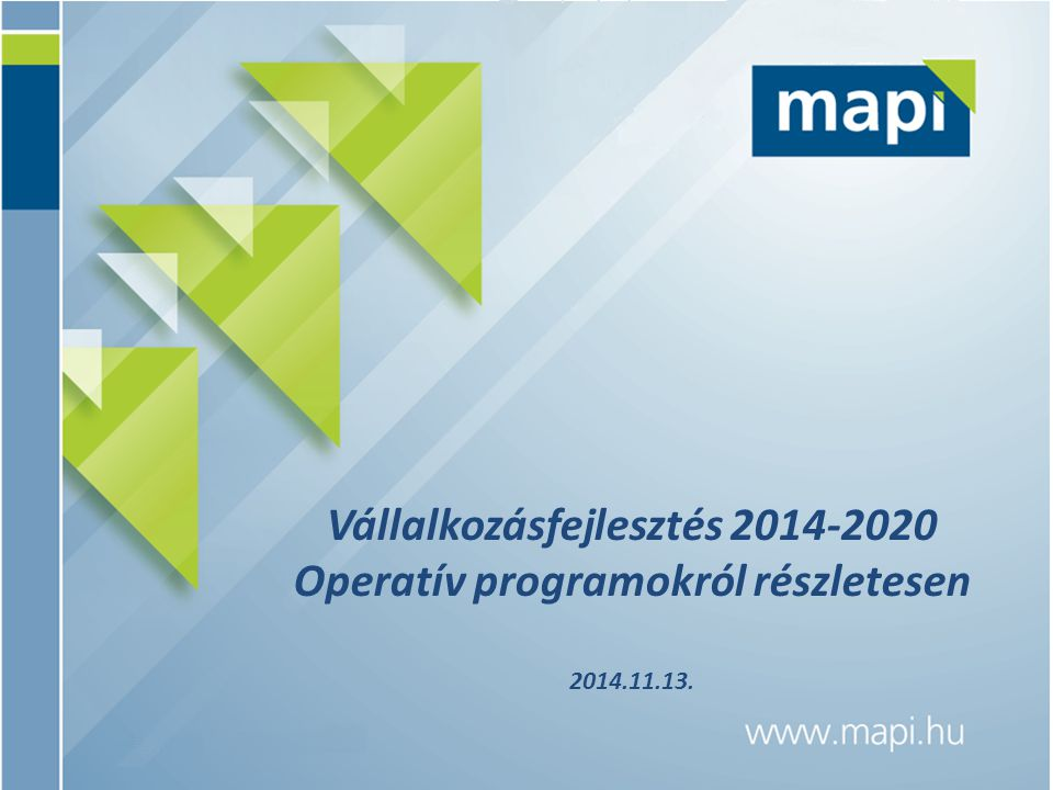 Vállalkozásfejlesztés 2014-2020 Operatív programokról részletesen 2014.11.13.