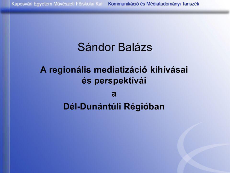 Sándor Balázs A regionális mediatizáció kihívásai és perspektívái a Dél-Dunántúli Régióban