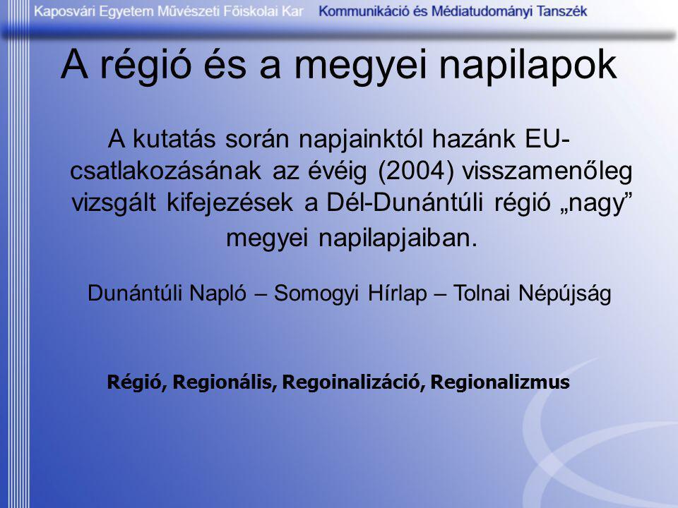 A régió és a megyei napilapok A kutatás során napjainktól hazánk EU- csatlakozásának az évéig (2004) visszamenőleg vizsgált kifejezések a Dél-Dunántúl