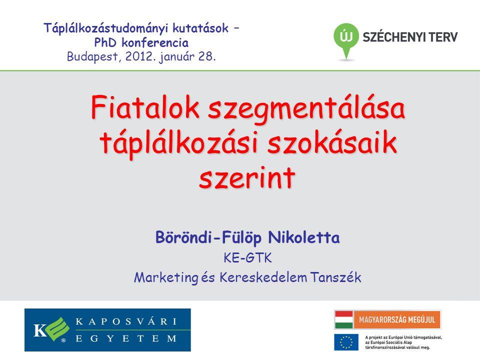 Fiatalok szegmentálása táplálkozási szokásaik szerint Böröndi-Fülöp Nikoletta KE-GTK Marketing és Kereskedelem Tanszék Táplálkozástudományi kutatások