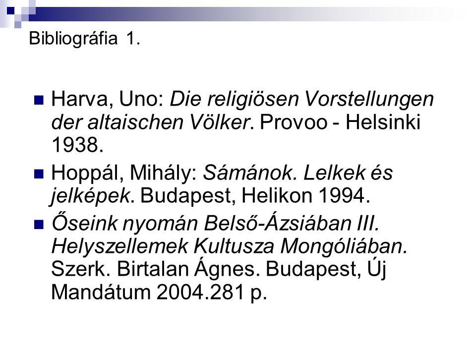Bibliográfia 1. Harva, Uno: Die religiösen Vorstellungen der altaischen Völker. Provoo - Helsinki 1938. Hoppál, Mihály: Sámánok. Lelkek és jelképek. B