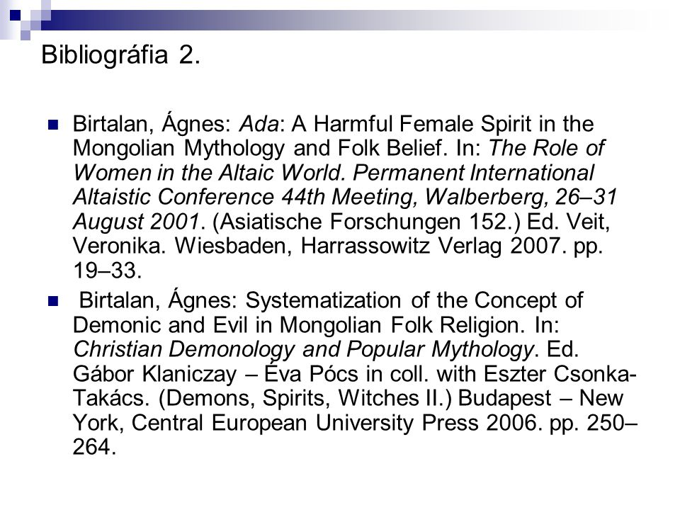 Bibliográfia 2. Birtalan, Ágnes: Ada: A Harmful Female Spirit in the Mongolian Mythology and Folk Belief. In: The Role of Women in the Altaic World. P