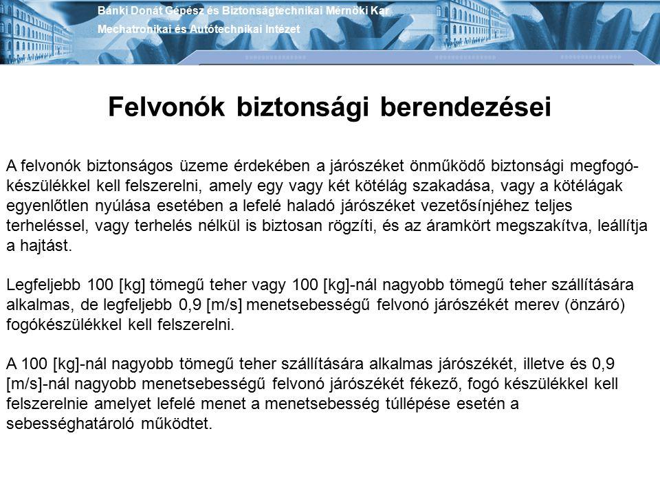 Bánki Donát Gépész és Biztonságtechnikai Mérnöki Kar Mechatronikai és Autótechnikai Intézet Felvonók biztonsági berendezései A felvonók biztonságos üz
