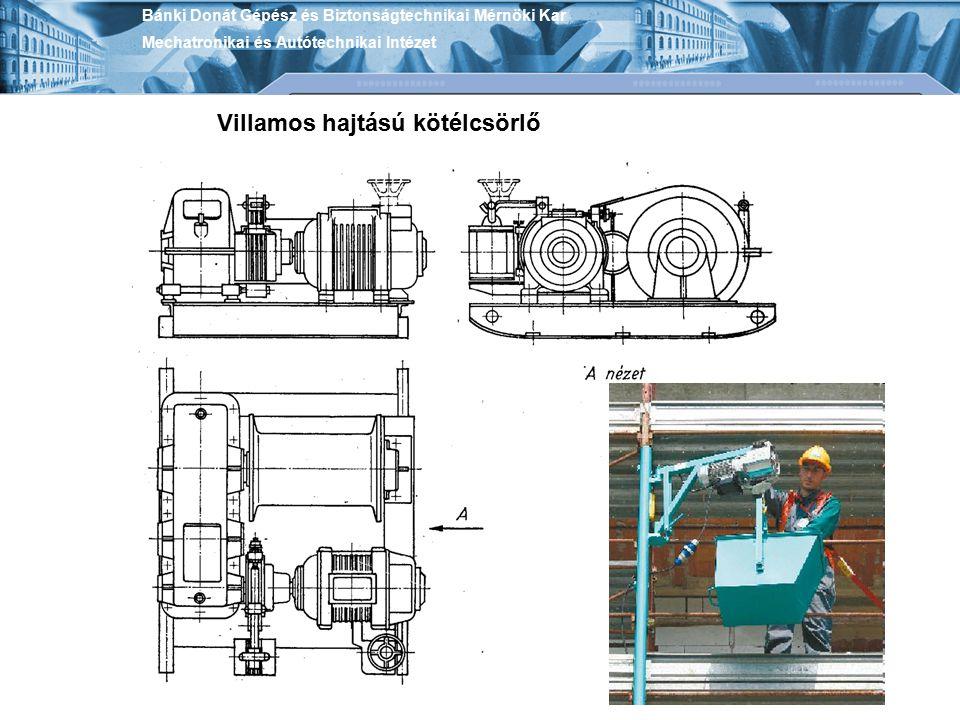 GÜDE Elektromos csörlő GSZ 100/200 55050 Teherbíró képesség: 100/200 kg Max.emelési magasság: 11/5,5 m Emelési gyorsaság 10/5 m/perc Kötélhossz: 12 m Kötélátmérő: 3 mm nem kifeszített állapotban A motor teljesítménye: 500 W Feszültség: 230 V Tömeg: 12 kg Bánki Donát Gépész és Biztonságtechnikai Mérnöki Kar Mechatronikai és Autótechnikai Intézet