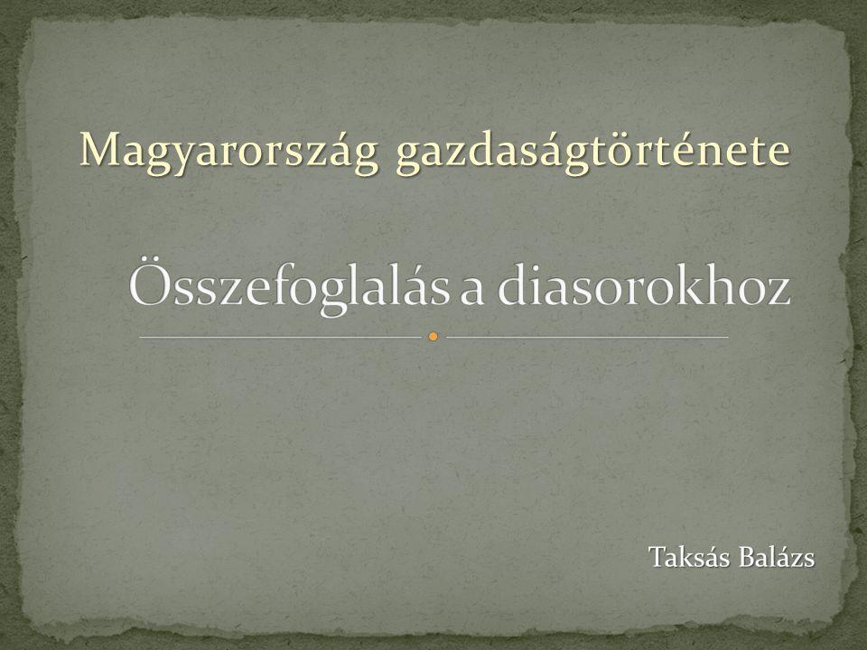 Magyarország gazdaságtörténete Taksás Balázs