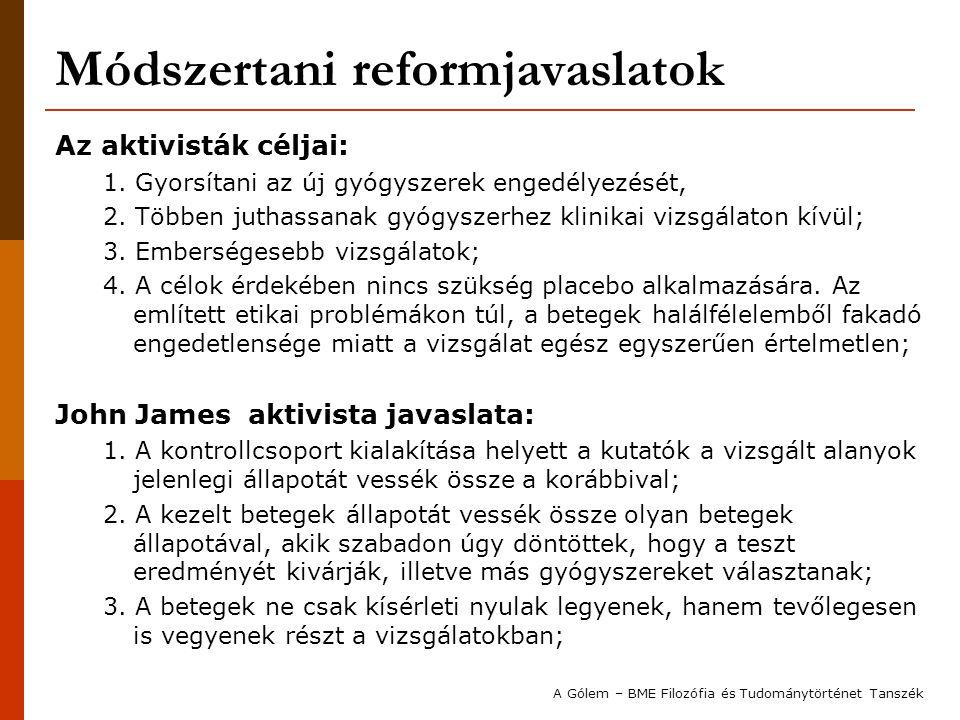 Módszertani reformjavaslatok Az aktivisták céljai: 1. Gyorsítani az új gyógyszerek engedélyezését, 2. Többen juthassanak gyógyszerhez klinikai vizsgál