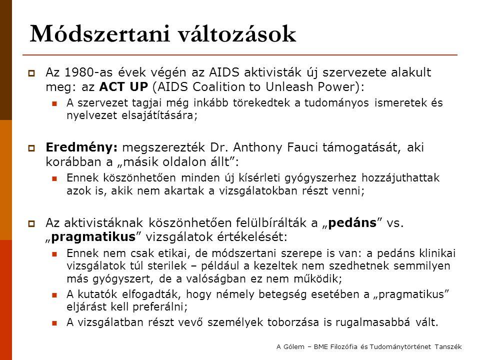 Módszertani változások  Az 1980-as évek végén az AIDS aktivisták új szervezete alakult meg: az ACT UP (AIDS Coalition to Unleash Power): A szervezet tagjai még inkább törekedtek a tudományos ismeretek és nyelvezet elsajátítására;  Eredmény: megszerezték Dr.