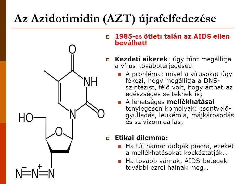 Az Azidotimidin (AZT) újrafelfedezése  1985- es ötlet: talán az AIDS ellen beválhat!  Kezdeti sikerek: úgy tűnt megállítja a vírus továbbterjedését: