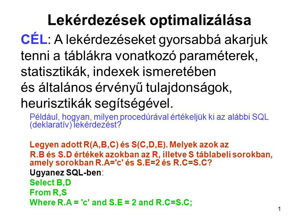 22 Algebrai optimalizáció 5.Kiválasztás és vetítés felcserélhetősége Legyen F az E relációnak csak az A oszlopain értelmezett kiválasztási feltétel.