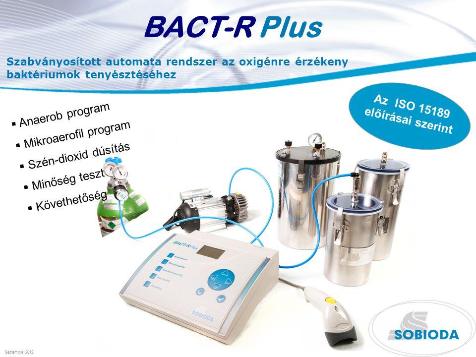  Anaerob program  Mikroaerofil program  Szén-dioxid dúsítás  Minőség teszt  Követhetőség Szabványosított automata rendszer az oxigénre érzékeny baktériumok tenyésztéséhez BACT-R Plus Az ISO 15189 előírásai szerint Septembre 2012