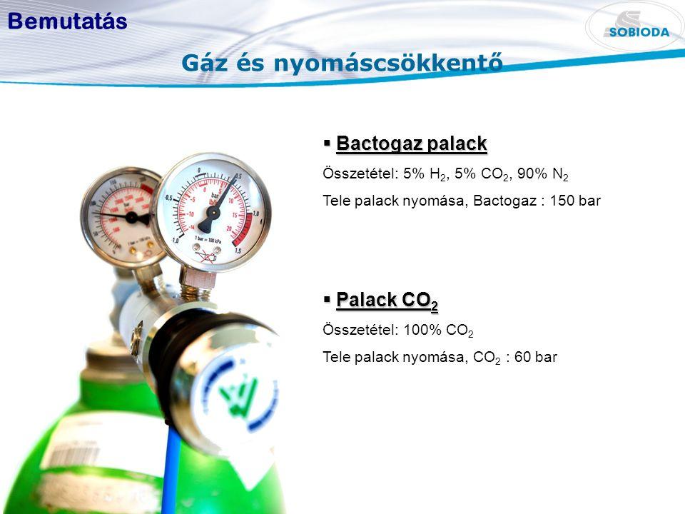 Gáz és nyomáscsökkentő Bemutatás  Bactogaz palack Összetétel: 5% H 2, 5% CO 2, 90% N 2 Tele palack nyomása, Bactogaz : 150 bar  Palack CO 2 Összetétel: 100% CO 2 Tele palack nyomása, CO 2 : 60 bar