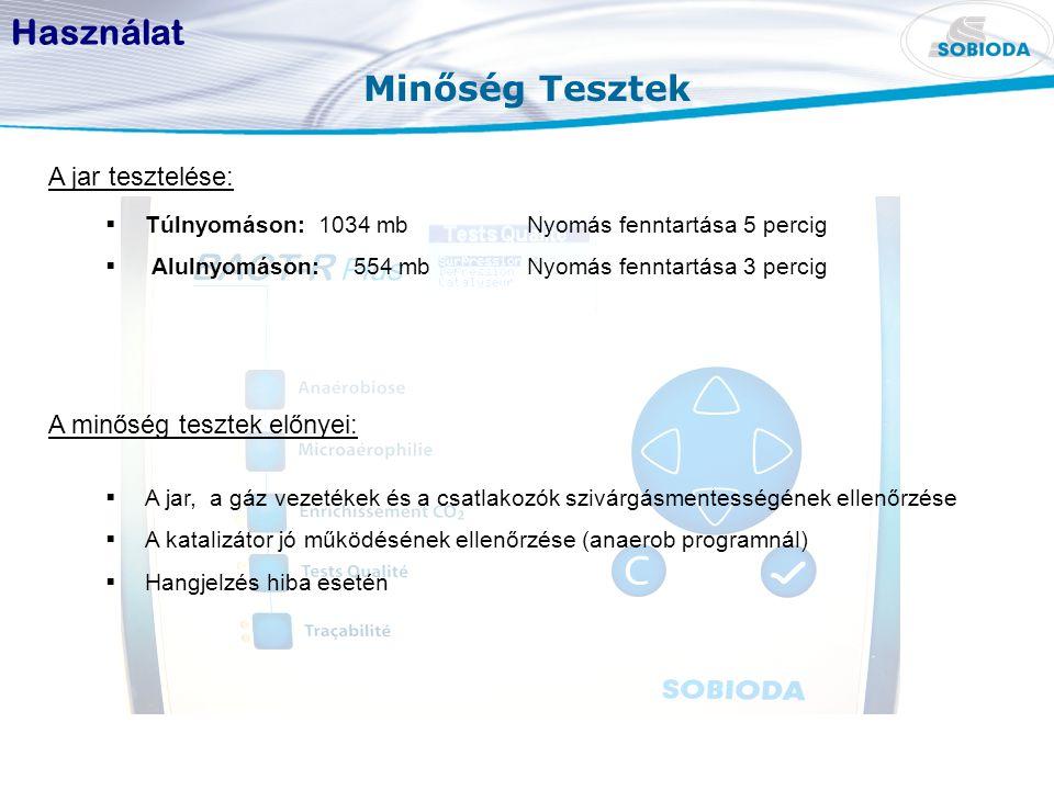 Minőség Tesztek Használat A jar tesztelése:  Túlnyomáson: 1034 mbNyomás fenntartása 5 percig  Alulnyomáson: 554 mbNyomás fenntartása 3 percig A minő