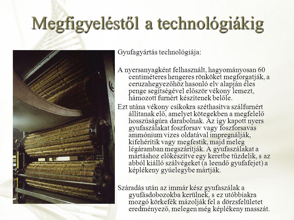 Megfigyeléstől a technológiákig Technika Technológia, ipari technológiák Érzékelés, tapasztalat, megfigyelés Összetettség, bonyolultság Kialakulás ideje