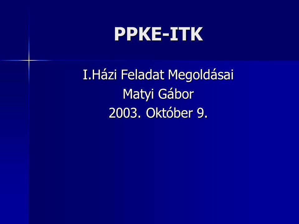 PPKE-ITK I.Házi Feladat Megoldásai Matyi Gábor 2003. Október 9.