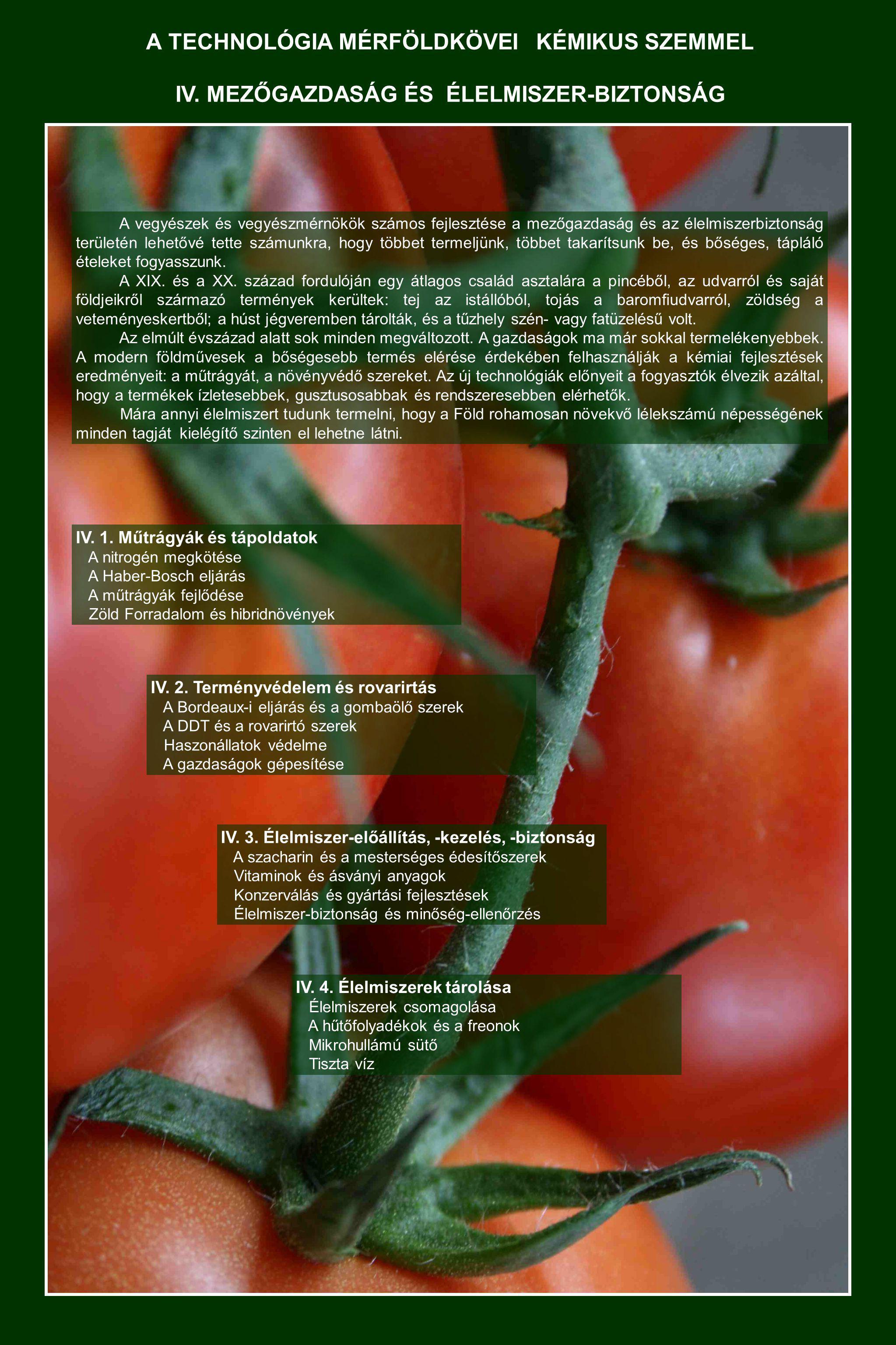 A TECHNOLÓGIA MÉRFÖLDKÖVEI KÉMIKUS SZEMMEL A vegyészek és vegyészmérnökök számos fejlesztése a mezőgazdaság és az élelmiszerbiztonság területén lehető