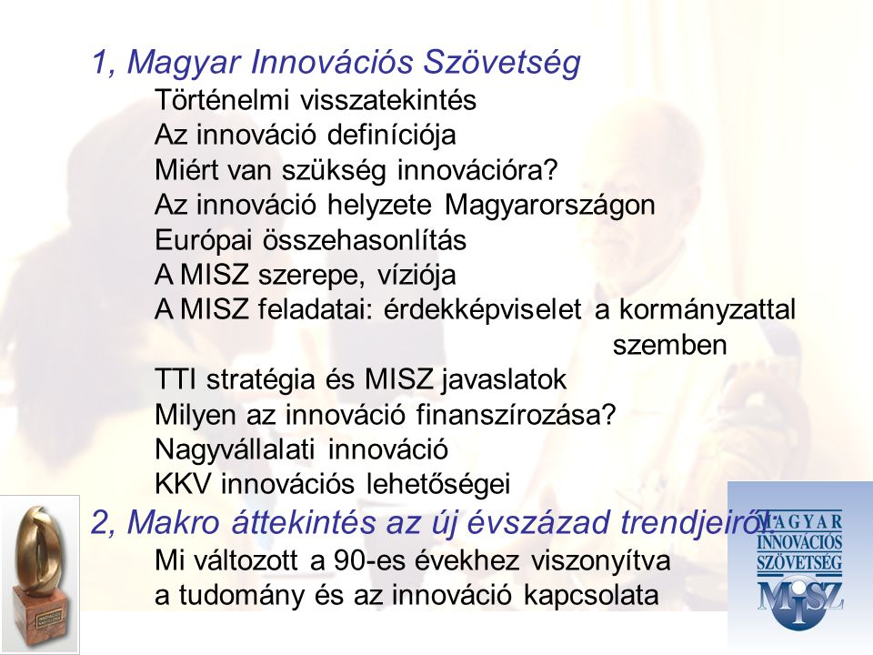 1, Magyar Innovációs Szövetség Történelmi visszatekintés Az innováció definíciója Miért van szükség innovációra.