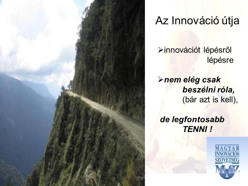 Az Innováció útja  innovációt lépésről lépésre  nem elég csak beszélni róla, (bár azt is kell), de legfontosabb TENNI !