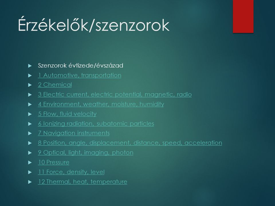 Érzékelők/szenzorok  Szenzorok évtizede/évszázad  1 Automotive, transportation 1 Automotive, transportation  2 Chemical 2 Chemical  3 Electric cur