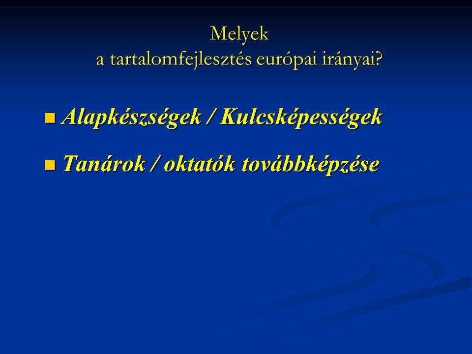 Melyek a tartalomfejlesztés európai irányai? Alapkészségek / Kulcsképességek Alapkészségek / Kulcsképességek Tanárok / oktatók továbbképzése Tanárok /
