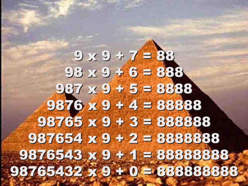 9 x 9 + 7 = 88 98 x 9 + 6 = 888 987 x 9 + 5 = 8888 9876 x 9 + 4 = 88888 98765 x 9 + 3 = 888888 987654 x 9 + 2 = 8888888 9876543 x 9 + 1 = 88888888 98765432 x 9 + 0 = 888888888 9 x 9 + 7 = 88 98 x 9 + 6 = 888 987 x 9 + 5 = 8888 9876 x 9 + 4 = 88888 98765 x 9 + 3 = 888888 987654 x 9 + 2 = 8888888 9876543 x 9 + 1 = 88888888 98765432 x 9 + 0 = 888888888
