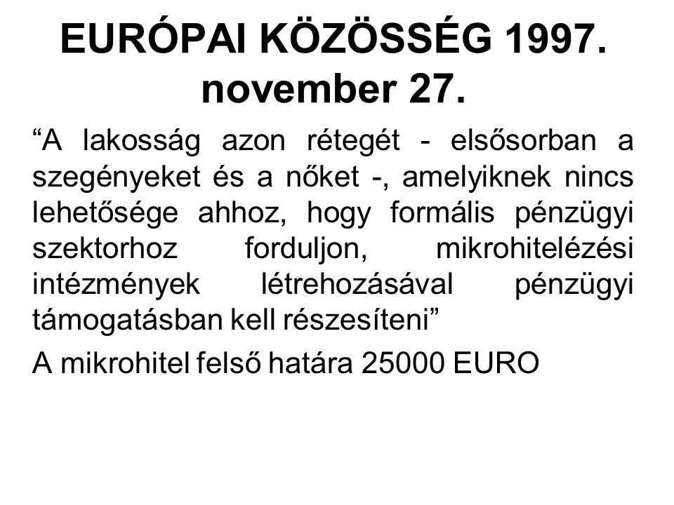 """EURÓPAI KÖZÖSSÉG 1997. november 27. """"A lakosság azon rétegét - elsősorban a szegényeket és a nőket -, amelyiknek nincs lehetősége ahhoz, hogy formális"""