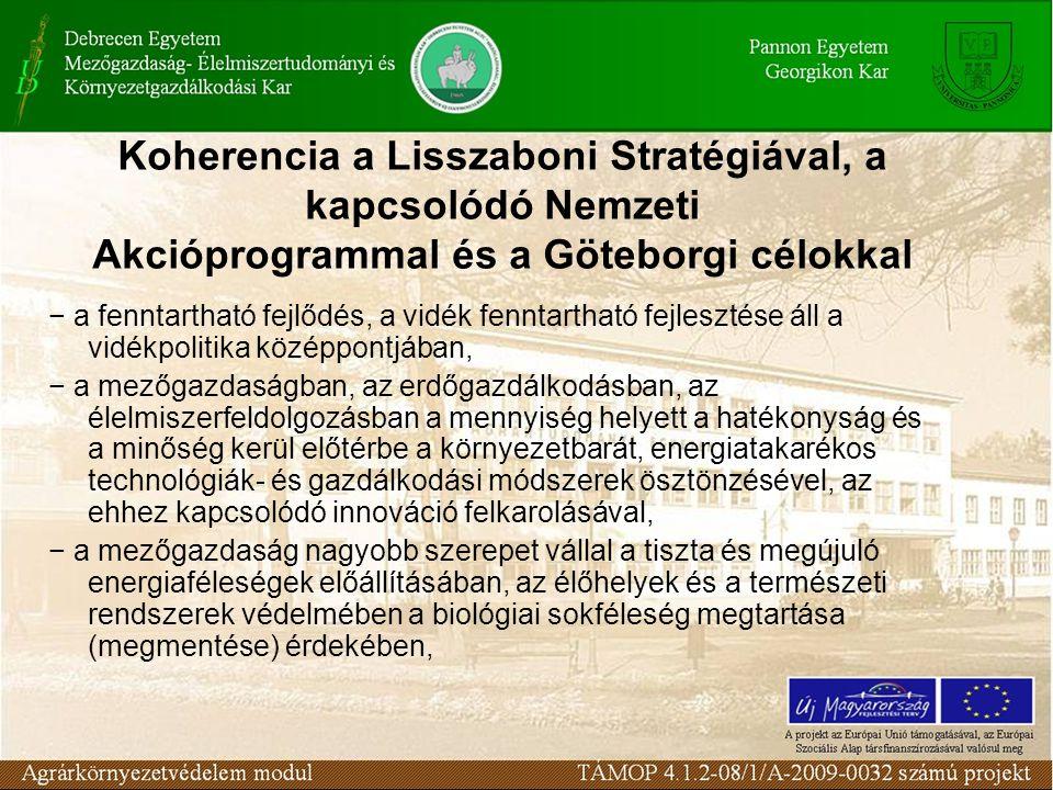 Koherencia a Lisszaboni Stratégiával, a kapcsolódó Nemzeti Akcióprogrammal és a Göteborgi célokkal − a fenntartható fejlődés, a vidék fenntartható fejlesztése áll a vidékpolitika középpontjában, − a mezőgazdaságban, az erdőgazdálkodásban, az élelmiszerfeldolgozásban a mennyiség helyett a hatékonyság és a minőség kerül előtérbe a környezetbarát, energiatakarékos technológiák- és gazdálkodási módszerek ösztönzésével, az ehhez kapcsolódó innováció felkarolásával, − a mezőgazdaság nagyobb szerepet vállal a tiszta és megújuló energiaféleségek előállításában, az élőhelyek és a természeti rendszerek védelmében a biológiai sokféleség megtartása (megmentése) érdekében,