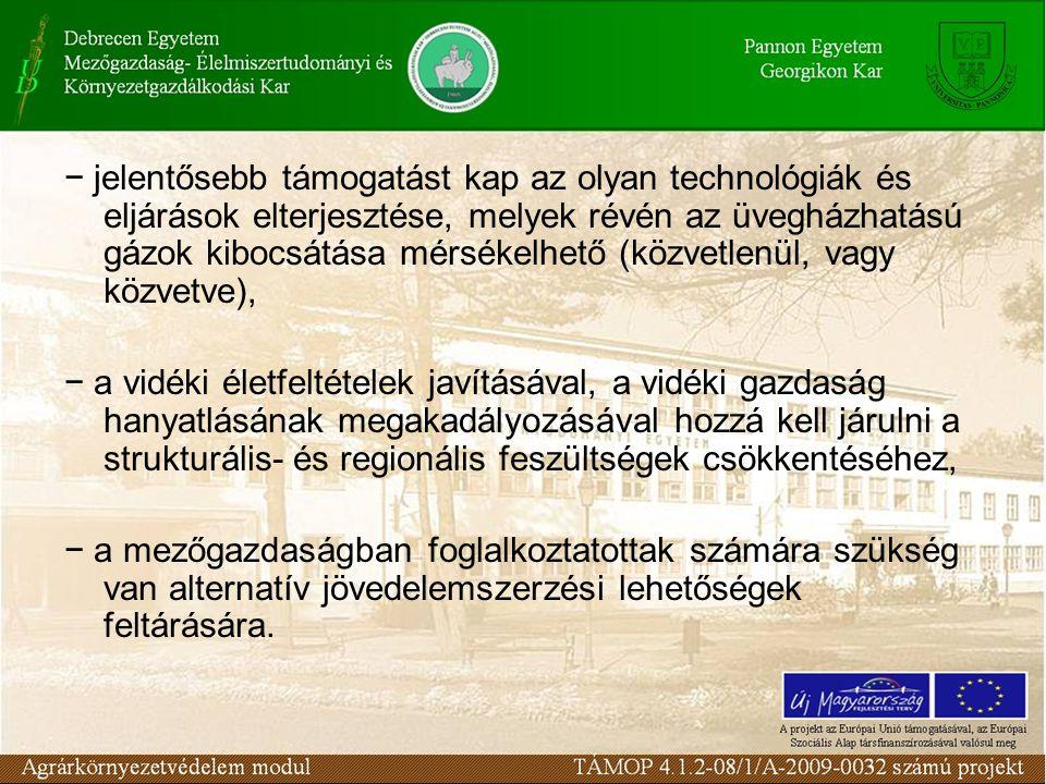 − jelentősebb támogatást kap az olyan technológiák és eljárások elterjesztése, melyek révén az üvegházhatású gázok kibocsátása mérsékelhető (közvetlenül, vagy közvetve), − a vidéki életfeltételek javításával, a vidéki gazdaság hanyatlásának megakadályozásával hozzá kell járulni a strukturális- és regionális feszültségek csökkentéséhez, − a mezőgazdaságban foglalkoztatottak számára szükség van alternatív jövedelemszerzési lehetőségek feltárására.