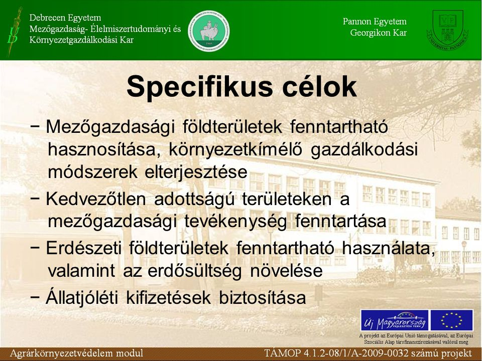 Specifikus célok − Mezőgazdasági földterületek fenntartható hasznosítása, környezetkímélő gazdálkodási módszerek elterjesztése − Kedvezőtlen adottságú területeken a mezőgazdasági tevékenység fenntartása − Erdészeti földterületek fenntartható használata, valamint az erdősültség növelése − Állatjóléti kifizetések biztosítása