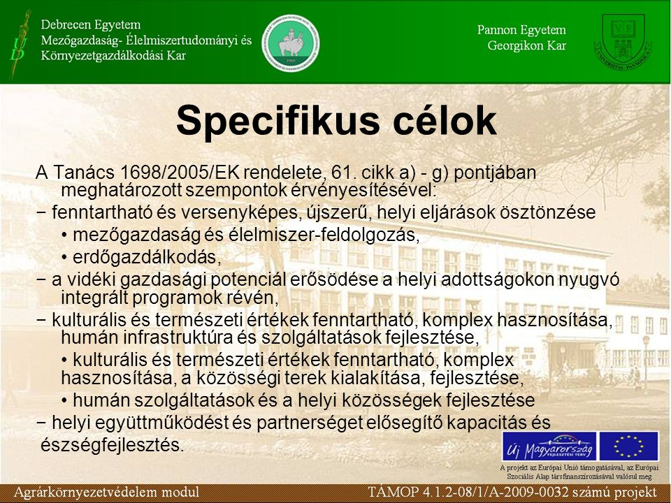Specifikus célok A Tanács 1698/2005/EK rendelete, 61. cikk a) - g) pontjában meghatározott szempontok érvényesítésével: − fenntartható és versenyképes