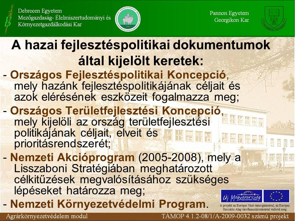 A hazai fejlesztéspolitikai dokumentumok által kijelölt keretek: - Országos Fejlesztéspolitikai Koncepció, mely hazánk fejlesztéspolitikájának céljait