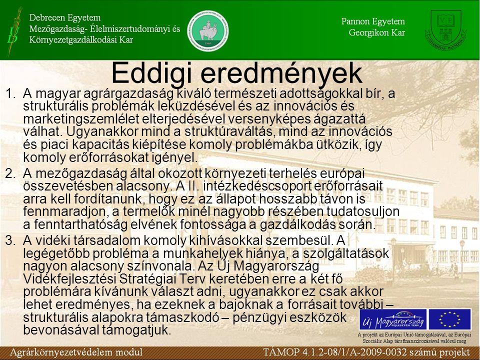 Eddigi eredmények 1.A magyar agrárgazdaság kiváló természeti adottságokkal bír, a strukturális problémák leküzdésével és az innovációs és marketingszemlélet elterjedésével versenyképes ágazattá válhat.