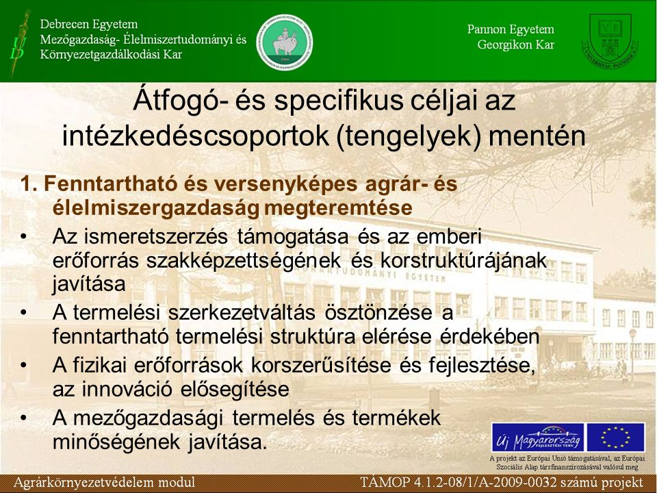 Átfogó- és specifikus céljai az intézkedéscsoportok (tengelyek) mentén 1. Fenntartható és versenyképes agrár- és élelmiszergazdaság megteremtése Az is