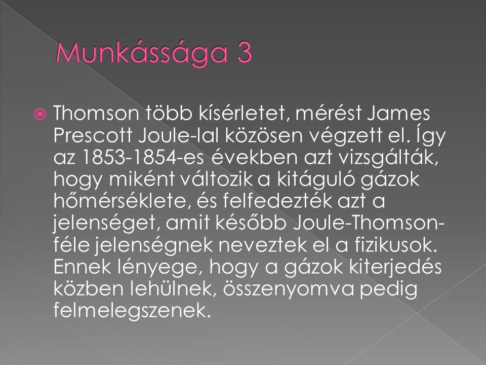  Thomson több kísérletet, mérést James Prescott Joule-lal közösen végzett el. Így az 1853-1854-es években azt vizsgálták, hogy miként változik a kitá