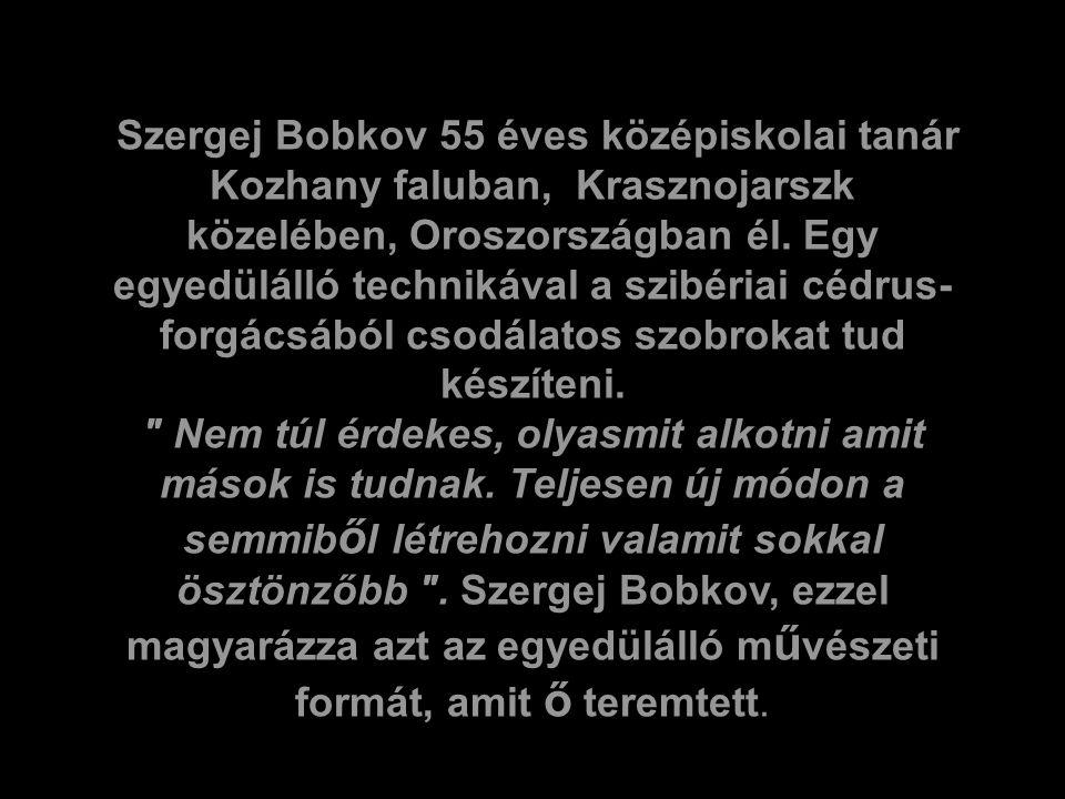 Szergej Bobkov 55 éves középiskolai tanár Kozhany faluban, Krasznojarszk közelében, Oroszországban él.