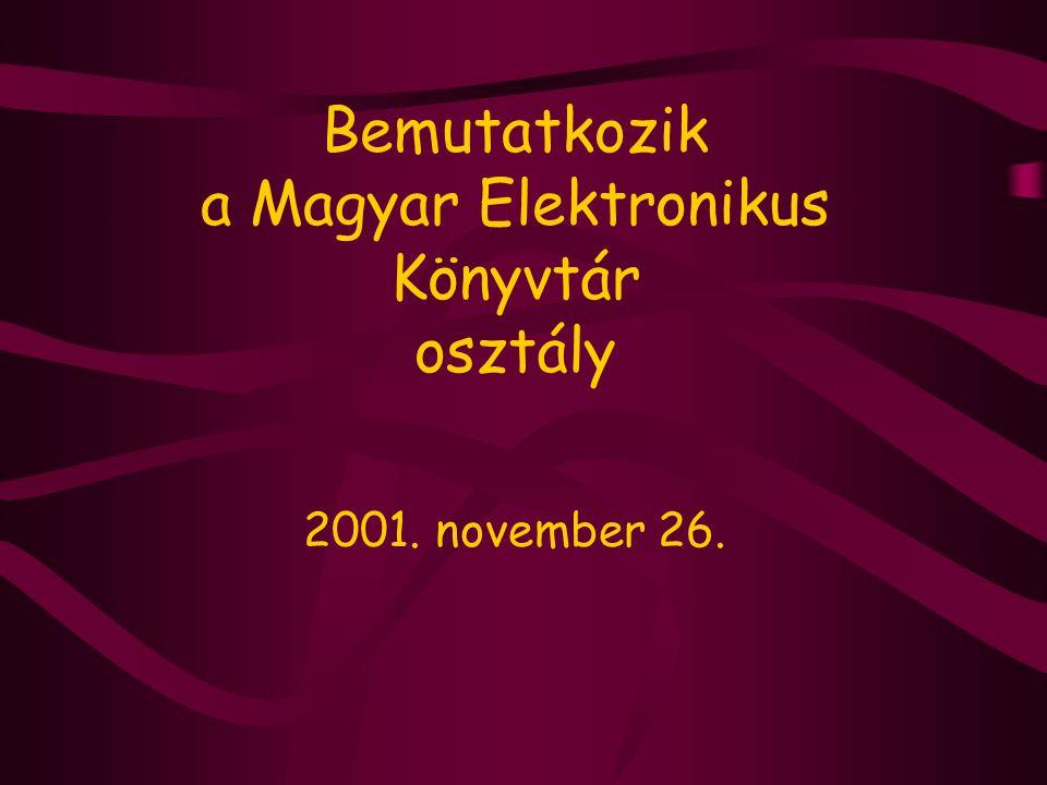 Bemutatkozik a Magyar Elektronikus Könyvtár osztály 2001. november 26.
