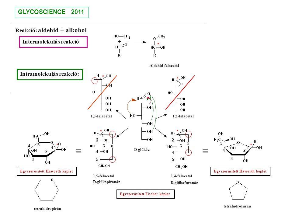 Reakció: aldehid + alkohol Intramolekulás reakció: Intermolekulás reakció tetrahidrofurán tetrahidropirán ≡ Aldehid-felacetál Egyszerűsített Haworth k