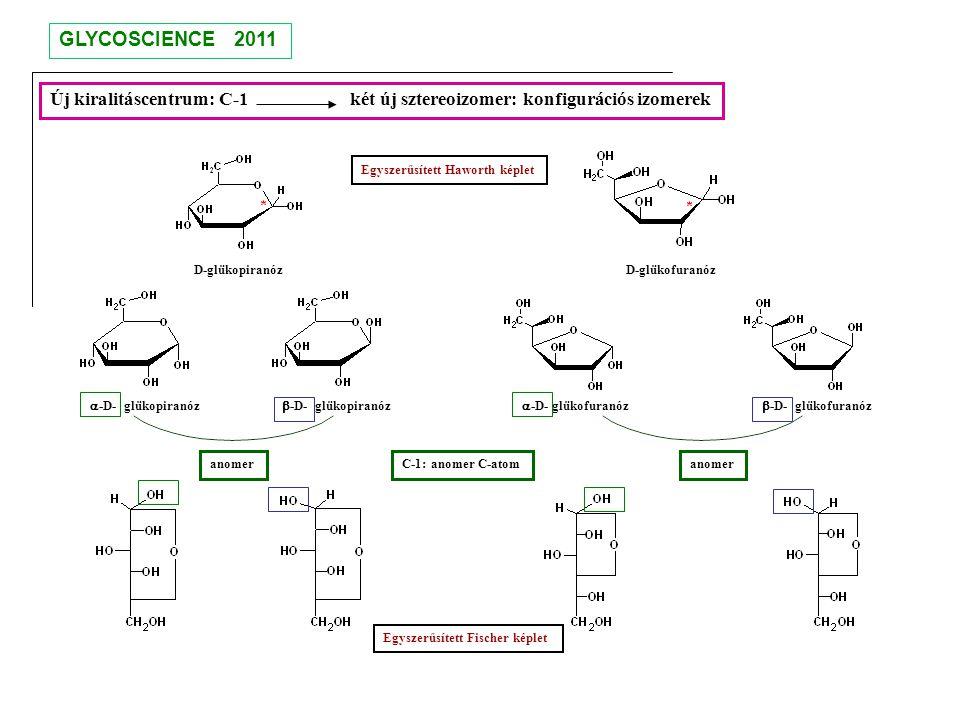 D-glükopiranózD-glükofuranóz Új kiralitáscentrum: C-1 két új sztereoizomer: konfigurációs izomerek Egyszerűsített Haworth képlet Egyszerűsített Fische