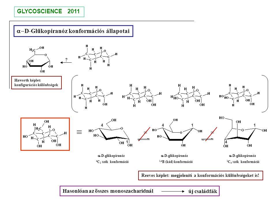  D-Glükopiranóz konformációs állapotai Reeves képlet: megjeleníti a konformációs különbségeket is! Haworth képlet: konfigurációs különbségek  -D-gl