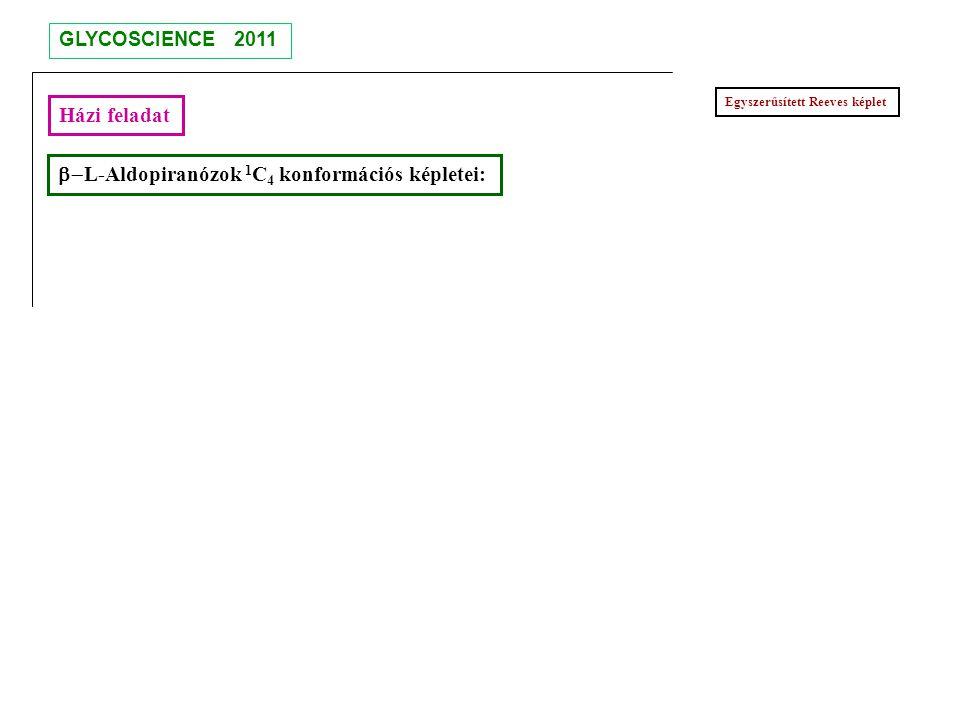  L-Aldopiranózok 1 C 4 konformációs képletei: Egyszerűsített Reeves képlet Házi feladat GLYCOSCIENCE 2011
