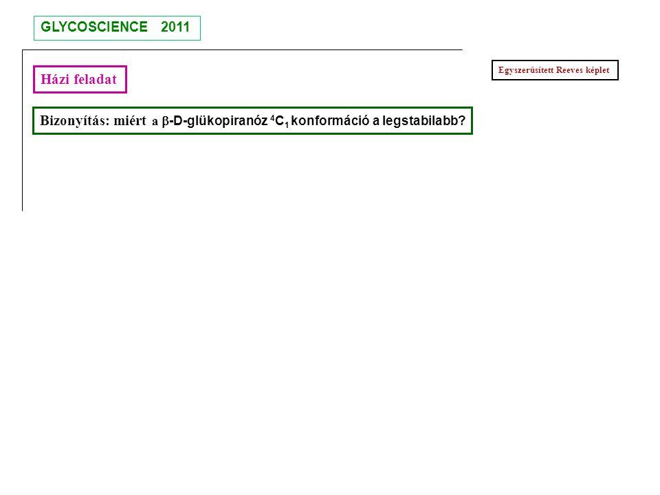 Bizonyítás: miért a  -D-glükopiranóz 4 C 1 konformáció a legstabilabb? Egyszerűsített Reeves képlet Házi feladat GLYCOSCIENCE 2011