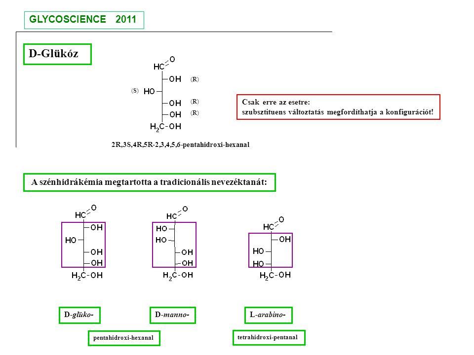 D-Glükóz A szénhidrákémia megtartotta a tradicionális nevezéktanát: (R)(R) (R)(R) (R)(R) (S)(S) 2R,3S,4R,5R-2,3,4,5,6-pentahidroxi-hexanal Csak erre a