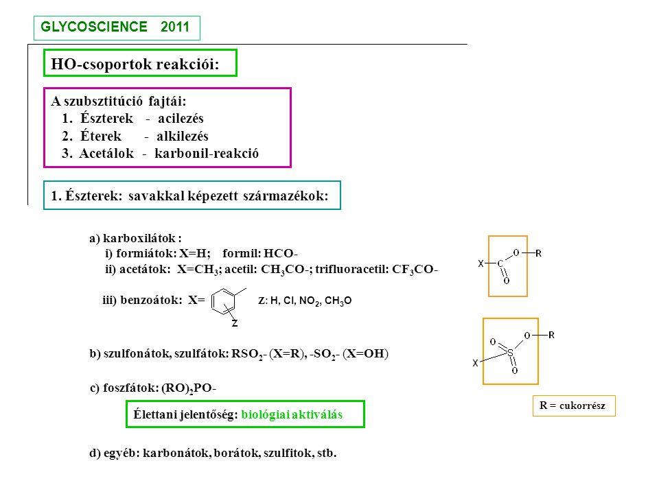 A szubsztitúció fajtái: 1. Észterek - acilezés 2. Éterek - alkilezés 3. Acetálok - karbonil-reakció HO-csoportok reakciói: 1. Észterek: savakkal képez