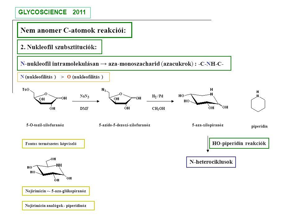 Nem anomer C-atomok reakciói: 2. Nukleofil szubsztituciók: N-nukleofil intramolekulásan → aza-monoszacharid (azacukrok) : -C-NH-C- NaN 3 DMF H 2 / Pd
